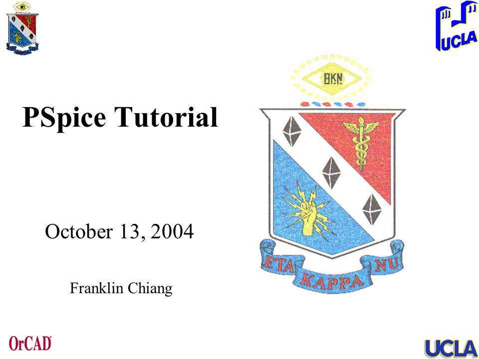 PSpice Tutorial October 13, 2004 Franklin Chiang