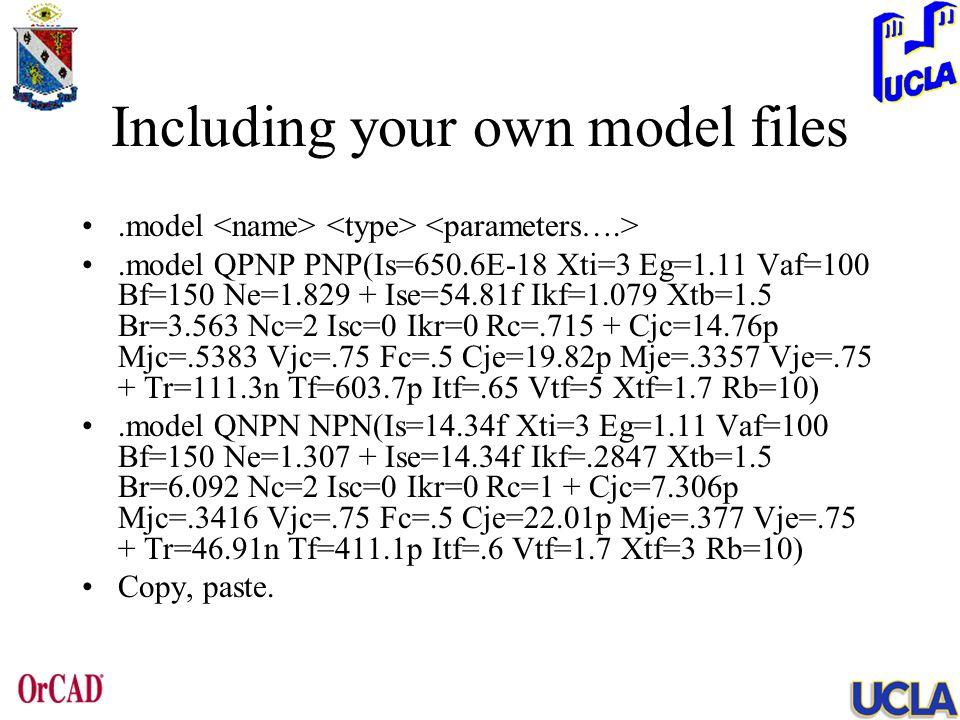 Including your own model files.model.model QPNP PNP(Is=650.6E-18 Xti=3 Eg=1.11 Vaf=100 Bf=150 Ne=1.829 + Ise=54.81f Ikf=1.079 Xtb=1.5 Br=3.563 Nc=2 Is
