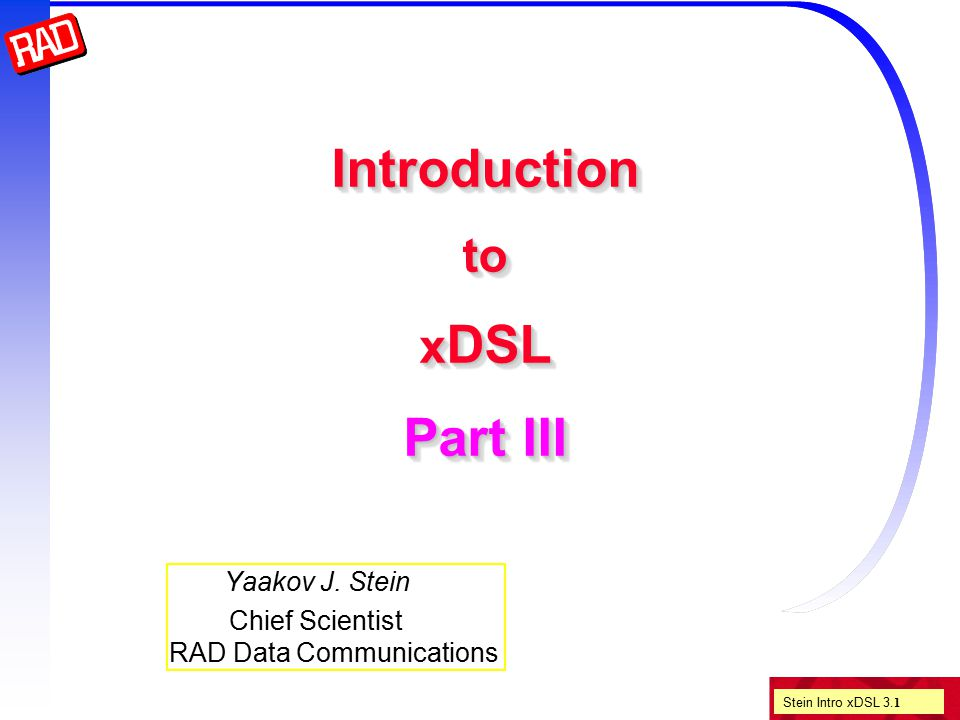 Stein Intro xDSL 3. 1 Introduction to x DSL Part III Yaakov J.