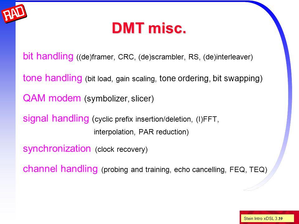 Stein Intro xDSL 3. 39 DMT misc. bit handling ((de)framer, CRC, (de)scrambler, RS, (de)interleaver) tone handling (bit load, gain scaling, tone orderi