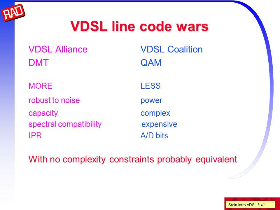 Stein Intro xDSL 3. 47 VDSL line code wars VDSL AllianceVDSL Coalition DMTQAM MORELESS robust to noisepower capacitycomplex spectral compatibility exp