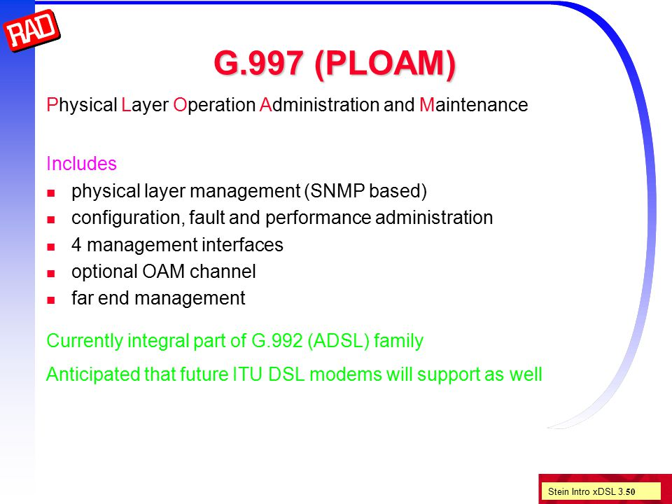 Stein Intro xDSL 3. 50 G.997 (PLOAM) Physical Layer Operation Administration and Maintenance Includes physical layer management (SNMP based) configura