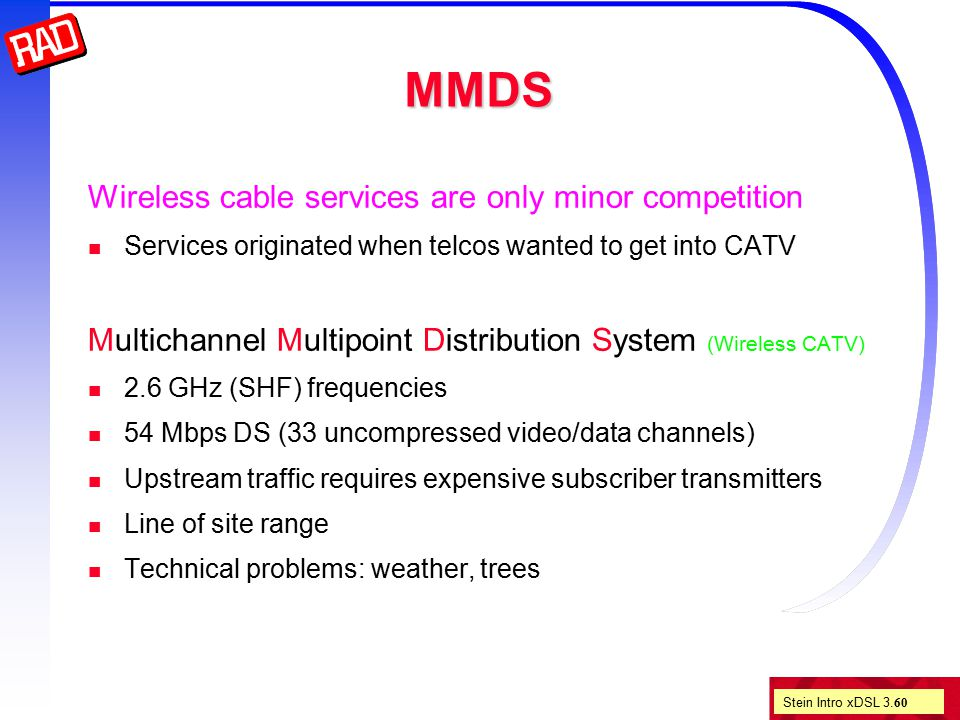 Stein Intro xDSL 3. 60 MMDS Wireless cable services are only minor competition Services originated when telcos wanted to get into CATV Multichannel Mu