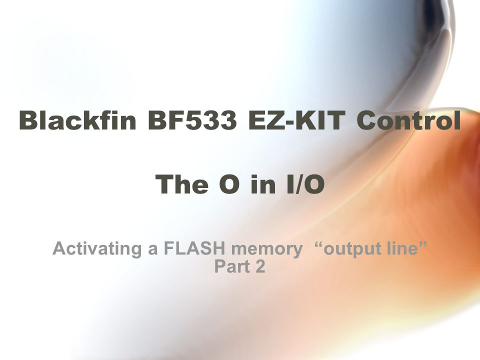 Blackfin BF533 I/O12 InitFlashCPP( ) -- REVIEW Get the FLASH to work correctly May be many processes running on the Blackfin.