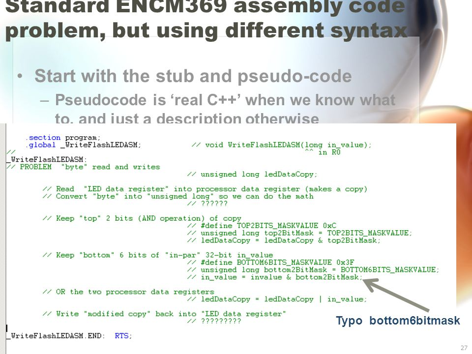 Blackfin BF533 I/O27 Standard ENCM369 assembly code problem, but using different syntax Start with the stub and pseudo-code –Pseudocode is 'real C++' when we know what to, and just a description otherwise Typo bottom6bitmask