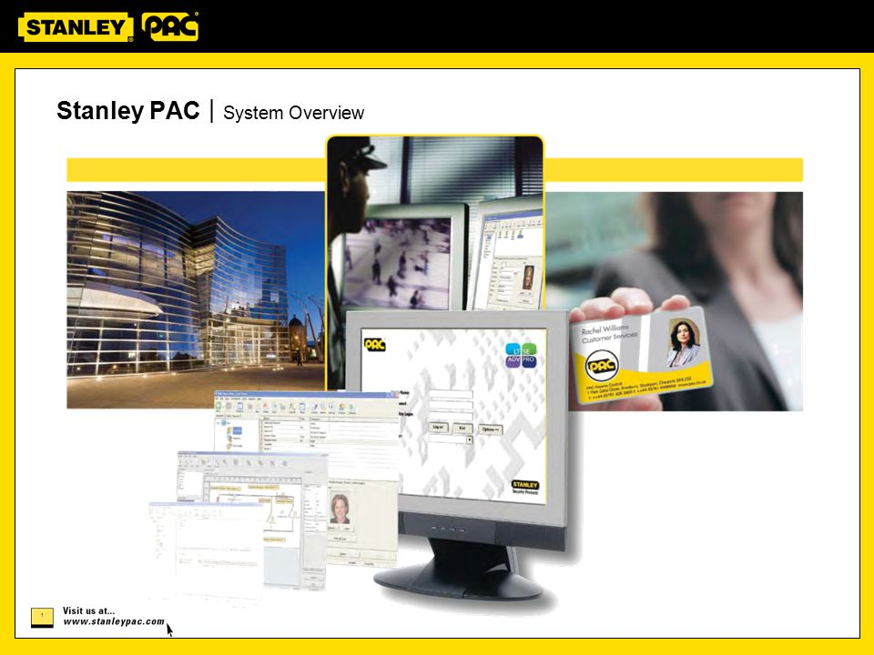 2 2 Stanley PAC opens the borders between the converging worlds of traditional access control and next- generation IP-based solutions.