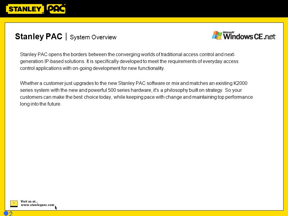23 Stanley PAC | PAC512 Standalone System 2 to 20 doors represents 75% of the market for access control Stanley PAC Lite software supports up to 5,000 users and 128 doors, and can be upgraded at any time as more features are required.