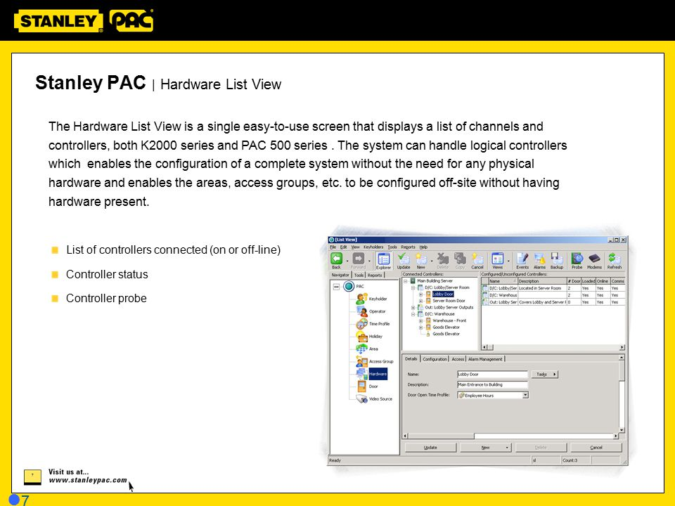 7 7 Stanley PAC | Hardware List View The Hardware List View is a single easy-to-use screen that displays a list of channels and controllers, both K200
