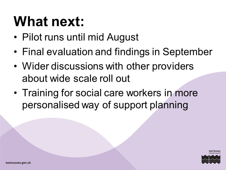 What next: Pilot runs until mid August Final evaluation and findings in September Wider discussions with other providers about wide scale roll out Tra