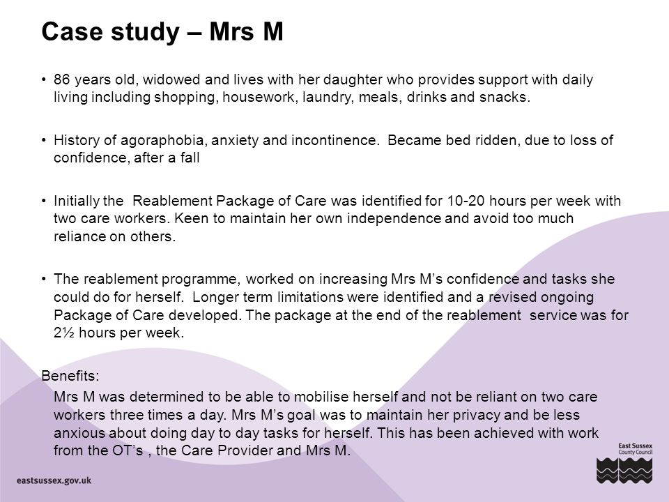 Case study – Mrs M 86 years old, widowed and lives with her daughter who provides support with daily living including shopping, housework, laundry, me