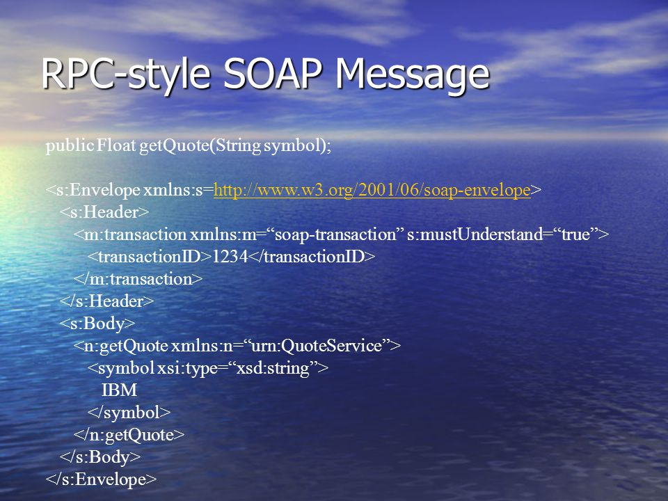 RPC-style SOAP Message public Float getQuote(String symbol); http://www.w3.org/2001/06/soap-envelope 1234 IBM