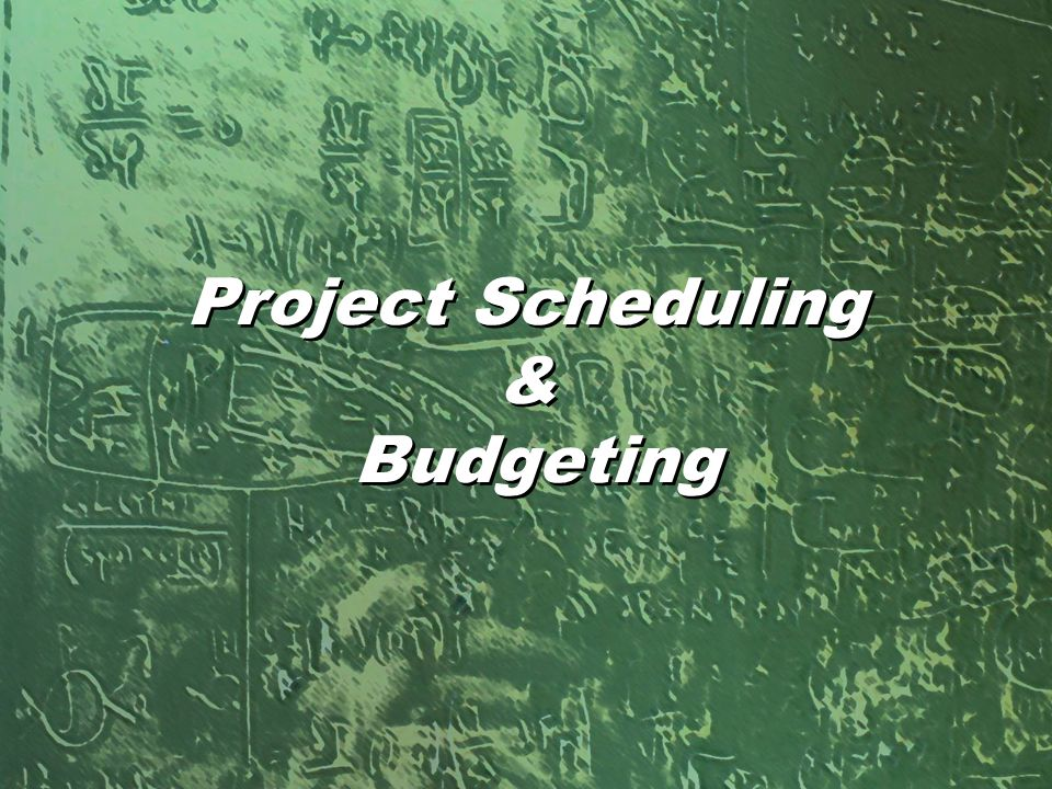 Project Scheduling & Budgeting Project Scheduling & Budgeting