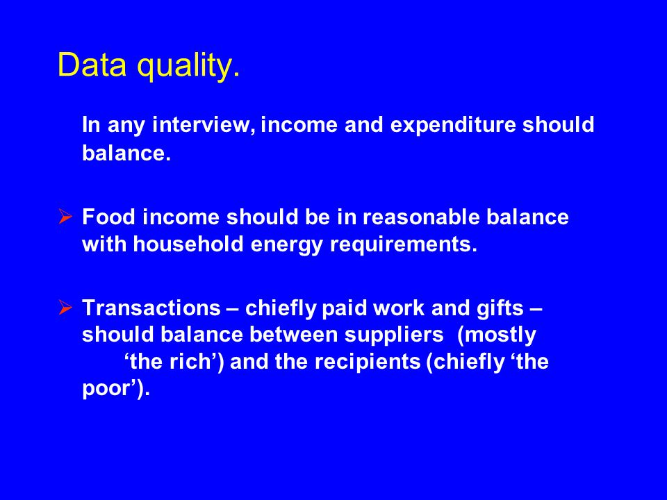 Data quality. In any interview, income andexpenditure should balance.