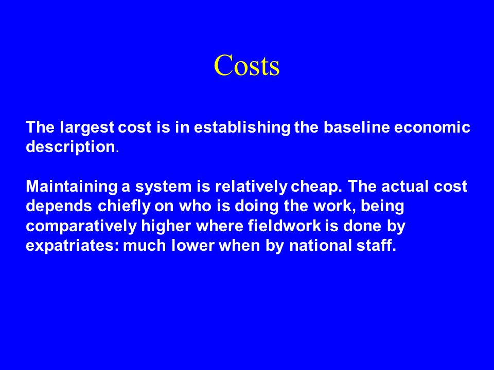 Costs The largest cost is in establishing the baseline economic description.