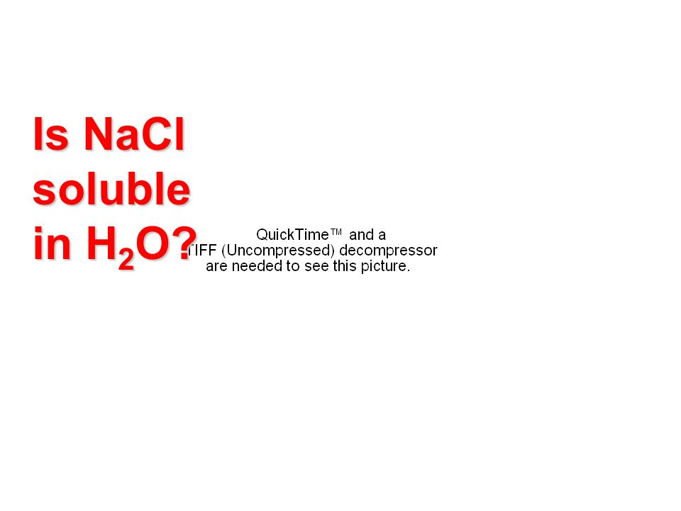 Is NaCl soluble in H 2 O?