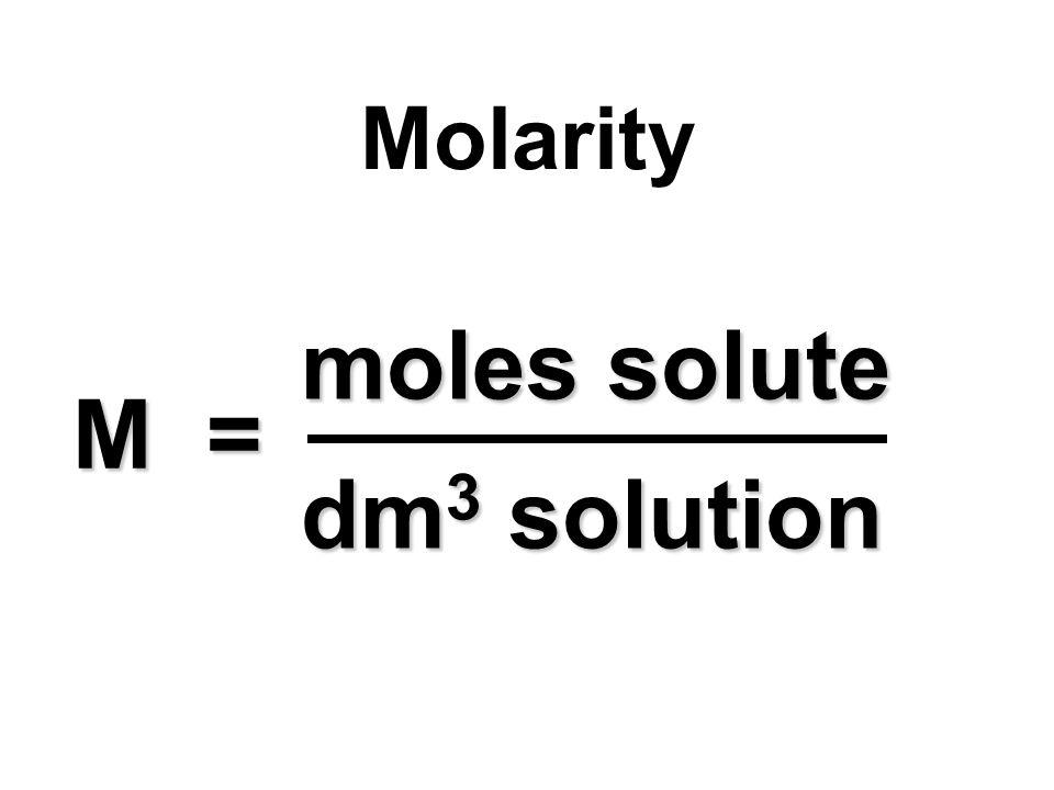 M = Molarity moles solute dm 3 solution