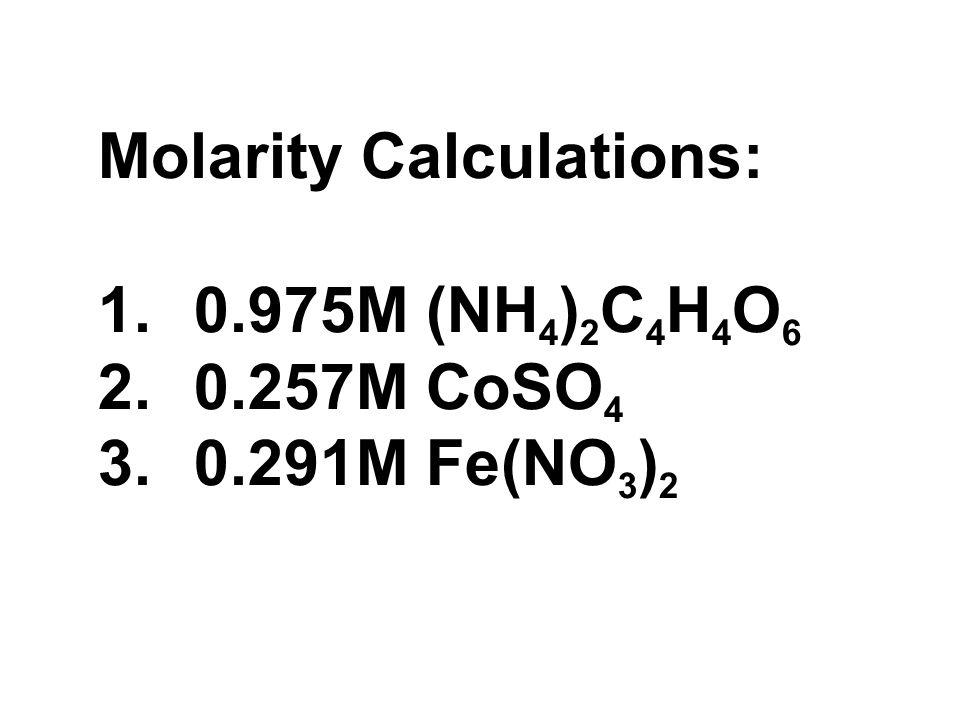 Molarity Calculations: 1.0.975M (NH 4 ) 2 C 4 H 4 O 6 2.0.257M CoSO 4 3.0.291M Fe(NO 3 ) 2