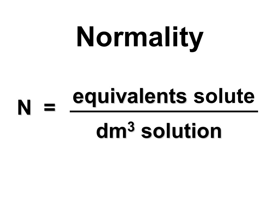 Normality equivalents equivalents solute N = dm 3 solution