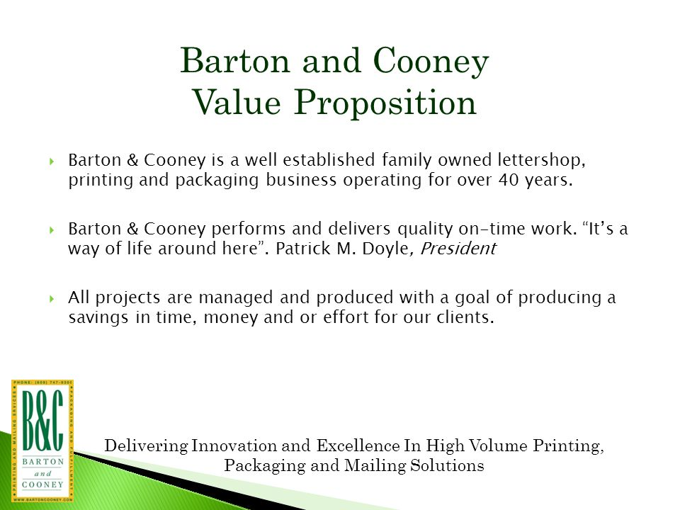 Delivering Innovation and Excellence In High Volume Printing, Packaging and Mailing Solutions Solutions Barton and Cooney Provides  Quick Turn Around of Personalized and Non-Personalized Written Communications.