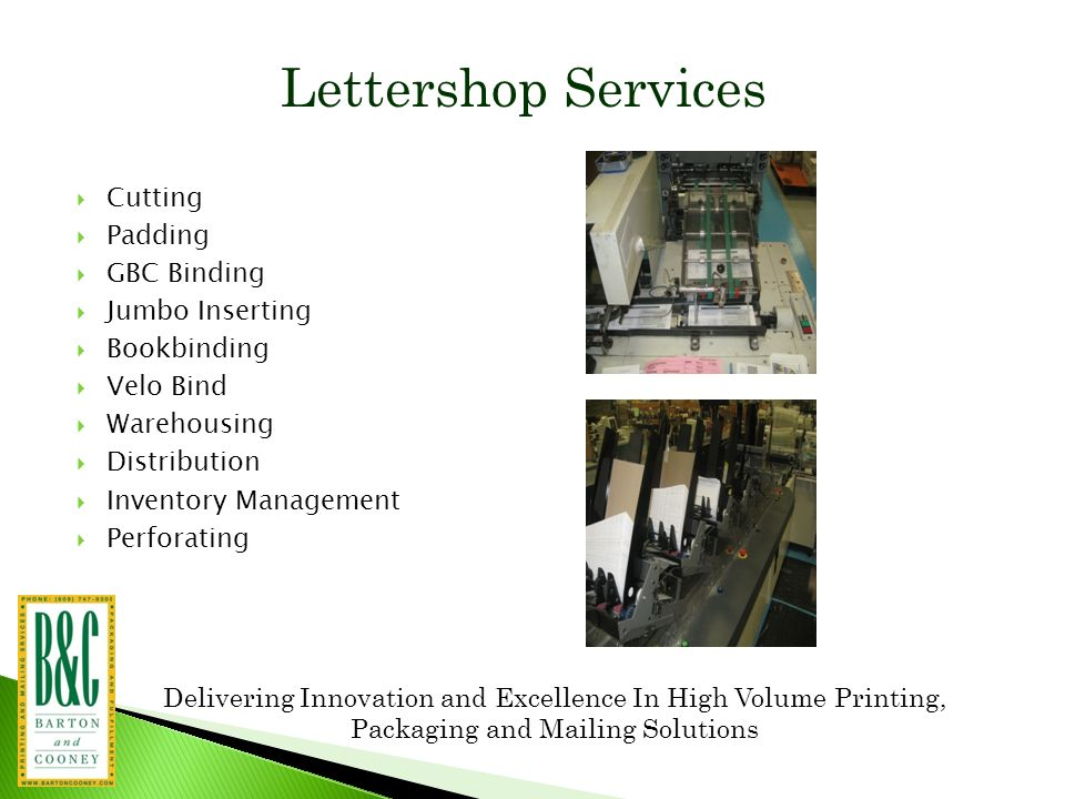 Delivering Innovation and Excellence In High Volume Printing, Packaging and Mailing Solutions Lettershop Services  Cutting  Padding  GBC Binding 