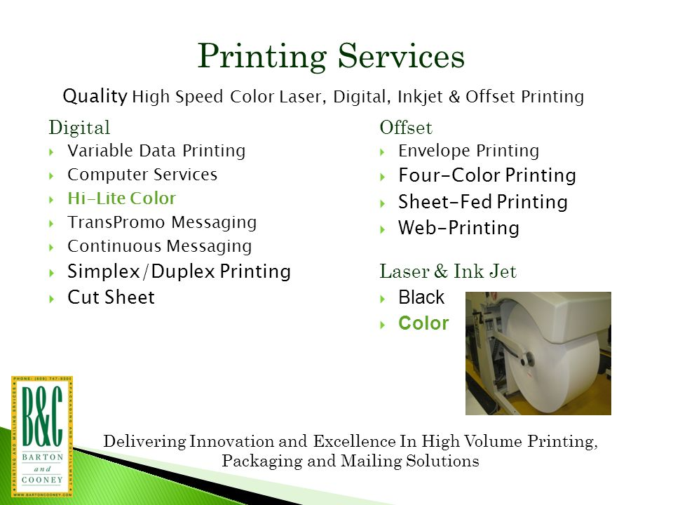 Delivering Innovation and Excellence In High Volume Printing, Packaging and Mailing Solutions Mailing Services  1 st Class Pre-Sort  Standard Class Pre-Sort  Non-Profit Mailing  Comingling Services  Metering  Delivery Point Validation and CASS Certification  Address Cleansing  On-site Postal Acceptance  Marketing and Postal Consultation Services  Mail and Delivery Monitoring  Postage Savings Evaluation  IMB Production
