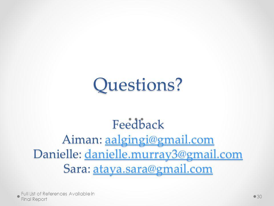 Questions? Feedback Aiman: aalgingi@gmail.com Danielle: danielle.murray3@gmail.com Sara: ataya.sara@gmail.com aalgingi@gmail.comdanielle.murray3@gmail
