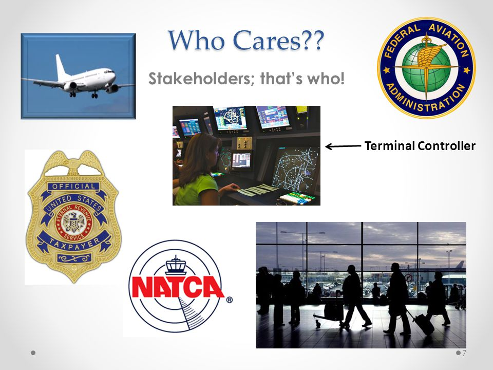 Who Cares?? Stakeholders; that's who! 7 Terminal Controller