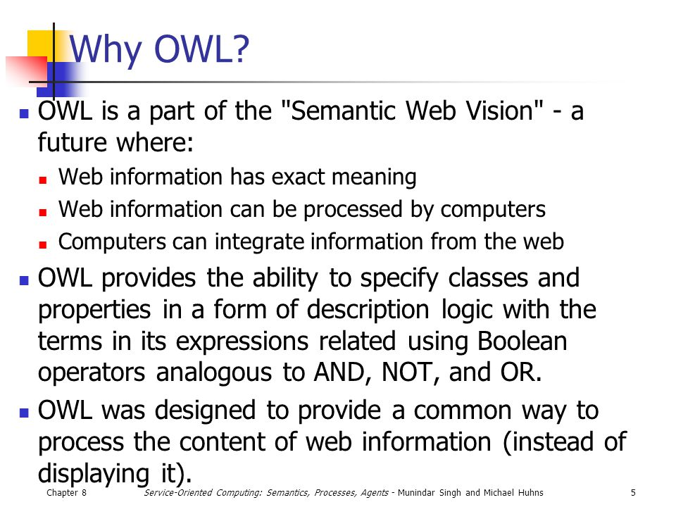 Chapter 85Service-Oriented Computing: Semantics, Processes, Agents - Munindar Singh and Michael Huhns Why OWL.