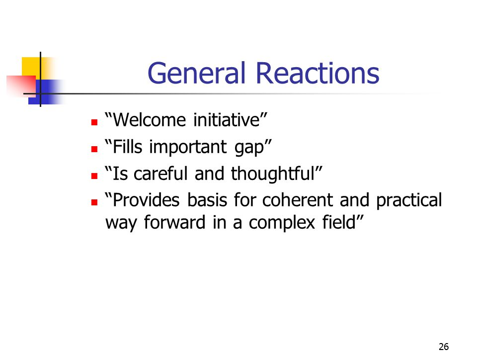 "26 General Reactions ""Welcome initiative"" ""Fills important gap"" ""Is careful and thoughtful"" ""Provides basis for coherent and practical way forward in"