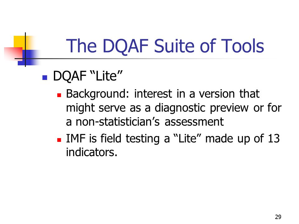 "29 The DQAF Suite of Tools DQAF ""Lite"" Background: interest in a version that might serve as a diagnostic preview or for a non-statistician's assessme"