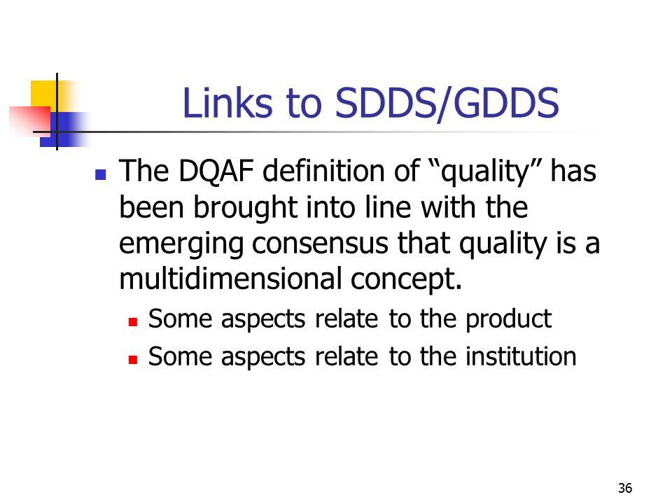 "36 Links to SDDS/GDDS The DQAF definition of ""quality"" has been brought into line with the emerging consensus that quality is a multidimensional conce"