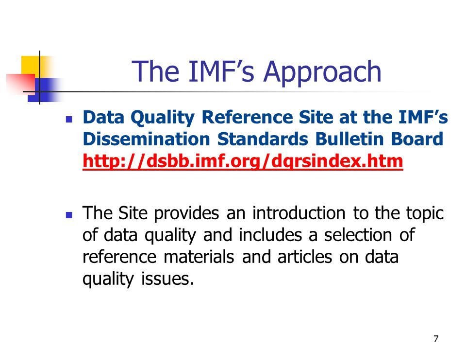 7 Data Quality Reference Site at the IMF's Dissemination Standards Bulletin Board http://dsbb.imf.org/dqrsindex.htm http://dsbb.imf.org/dqrsindex.htm