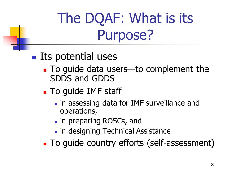 29 The DQAF Suite of Tools DQAF Lite Background: interest in a version that might serve as a diagnostic preview or for a non-statistician's assessment IMF is field testing a Lite made up of 13 indicators.