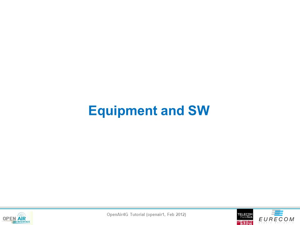 Equipment and SW OpenAir4G Tutorial (openair1, Feb 2012)