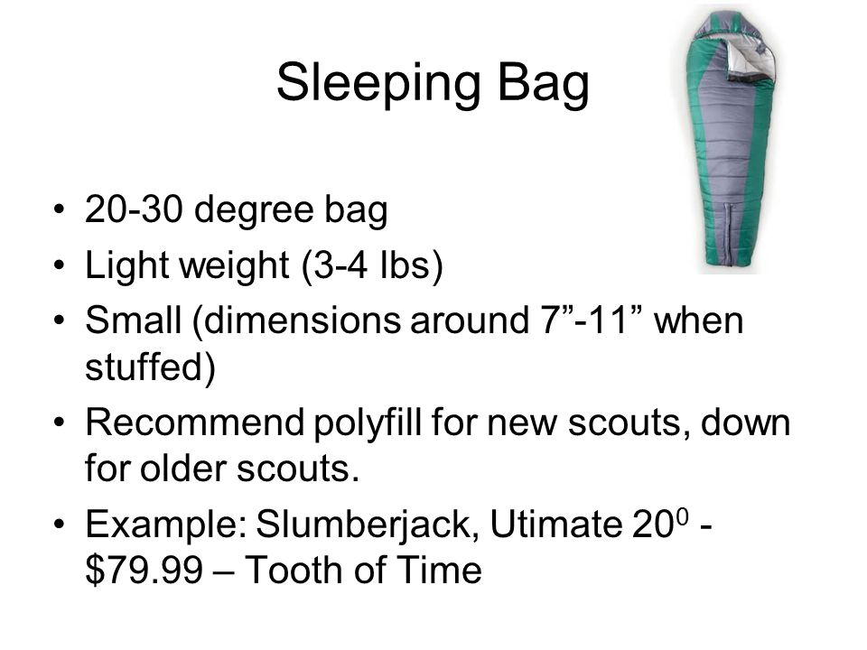 Sleeping Pad 1 -2 thick Light weight Closed cell foam or self inflating (all scouts) Air mattress (older scouts) Example: Therm-a-rest Z-Lite $29 REI; Therm-a-rest Trail-Lite $69 REI
