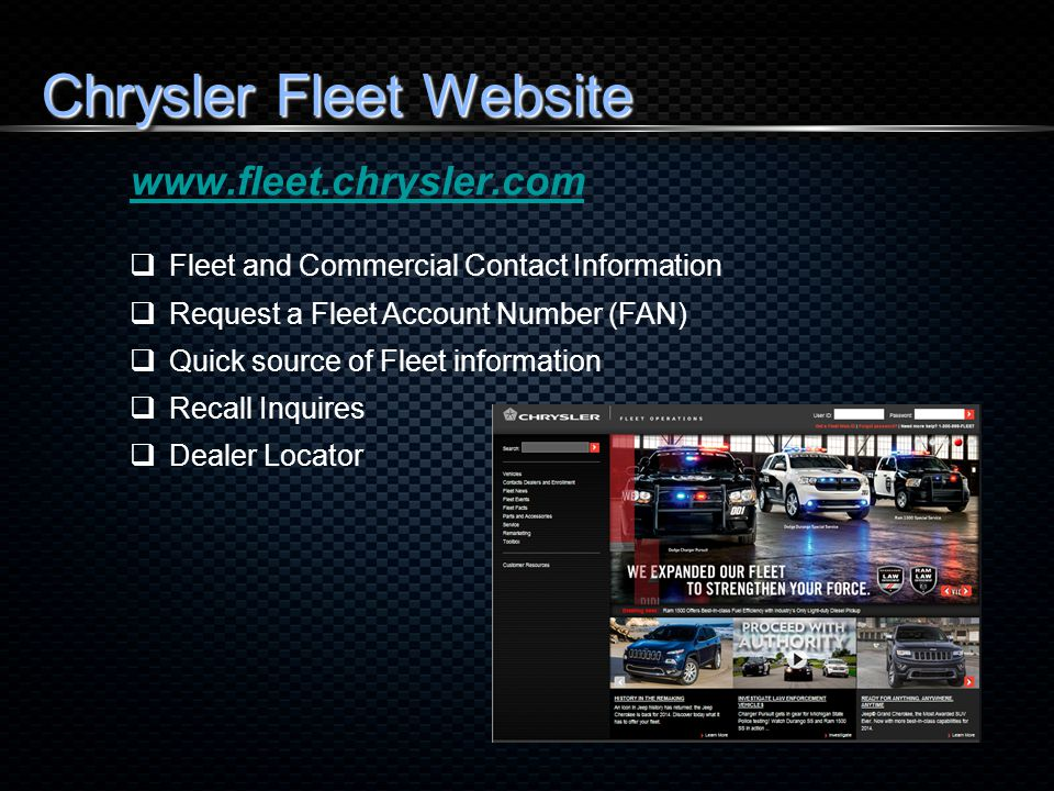 Chrysler Fleet Website www.fleet.chrysler.com  Fleet and Commercial Contact Information  Request a Fleet Account Number (FAN)  Quick source of Fleet information  Recall Inquires  Dealer Locator