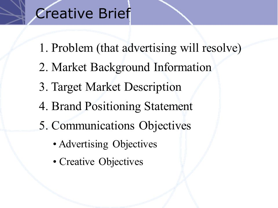 Creative Brief 1. Problem (that advertising will resolve) 2.