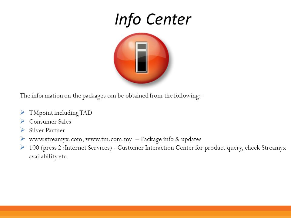 Info Center The information on the packages can be obtained from the following:-  TMpoint including TAD  Consumer Sales  Silver Partner  www.strea