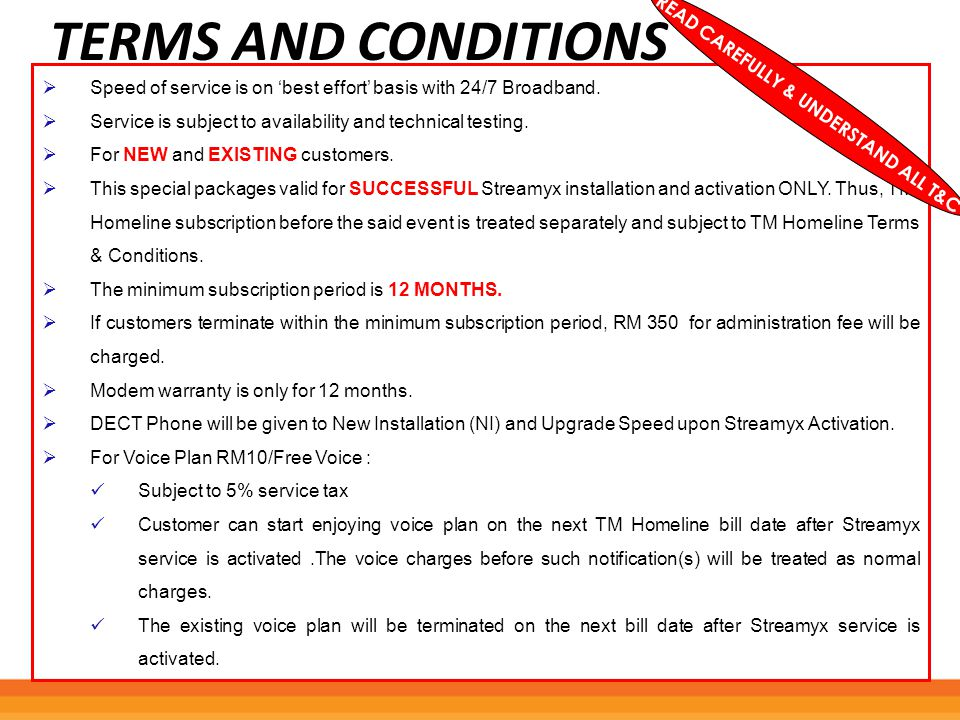 TERMS AND CONDITIONS  For customer with existing call plan with Voice 10, Voice 28 or ANY other call plan will be terminated automatically by system and start enjoy new call plan upon successful registration.