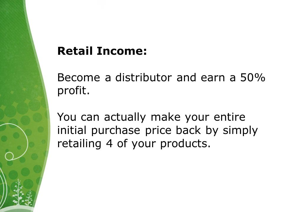 Retail Income: Become a distributor and earn a 50% profit.