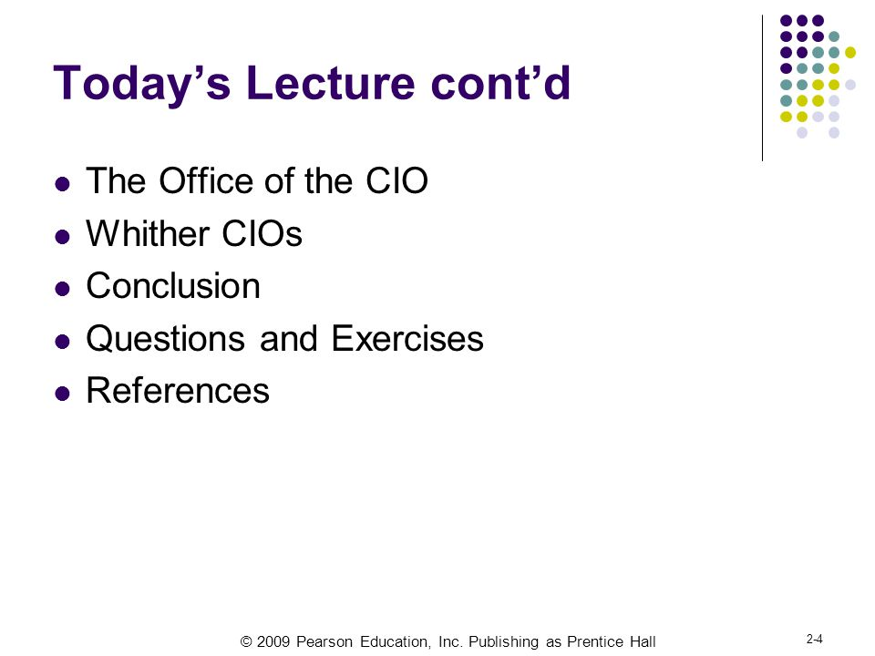 © 2009 Pearson Education, Inc. Publishing as Prentice Hall 2-4 Today's Lecture cont'd The Office of the CIO Whither CIOs Conclusion Questions and Exer