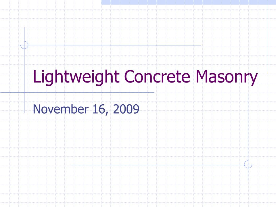 Outline Properties and Benefits of Lightweight Concrete Masonry Lightweight Concrete Masonry Markets Market share Lightweight Opportunities The Future