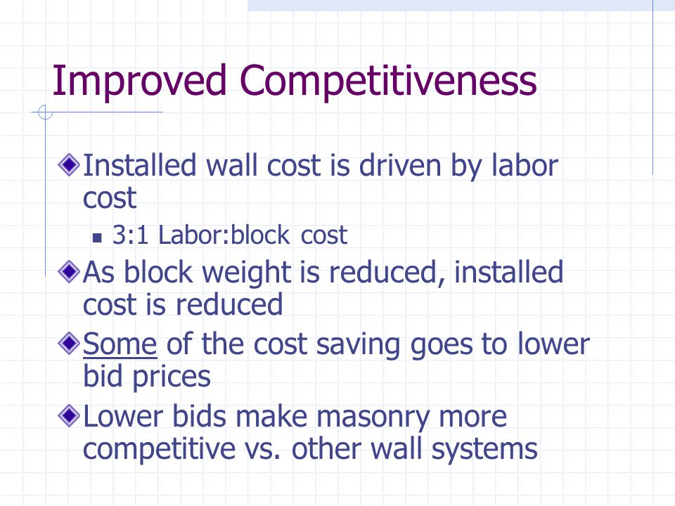More Jobs Lower bid prices mean more projects for masonry More projects mean more jobs!