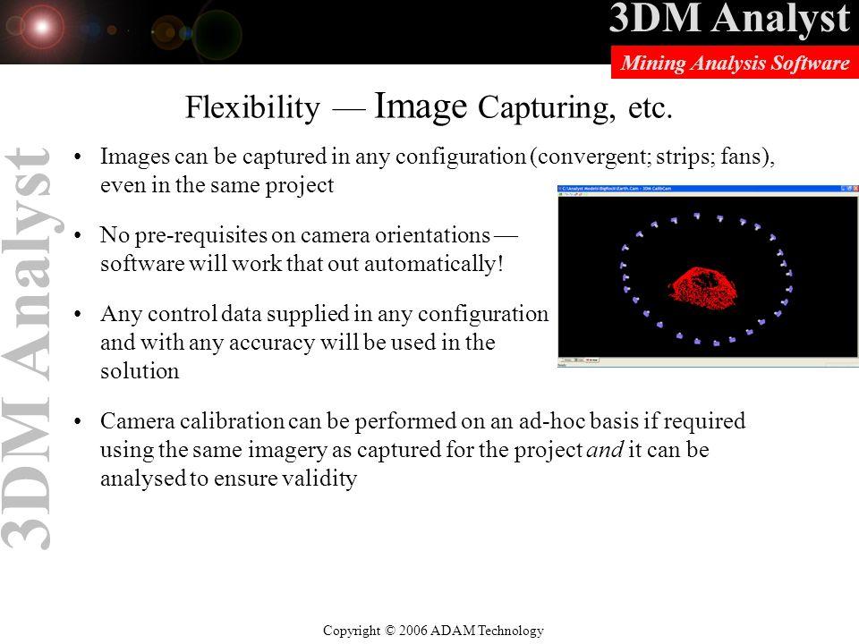 3DM Analyst Copyright © 2006 ADAM Technology Mining Analysis Software 3DM Analyst Flexibility — Image Capturing, etc.