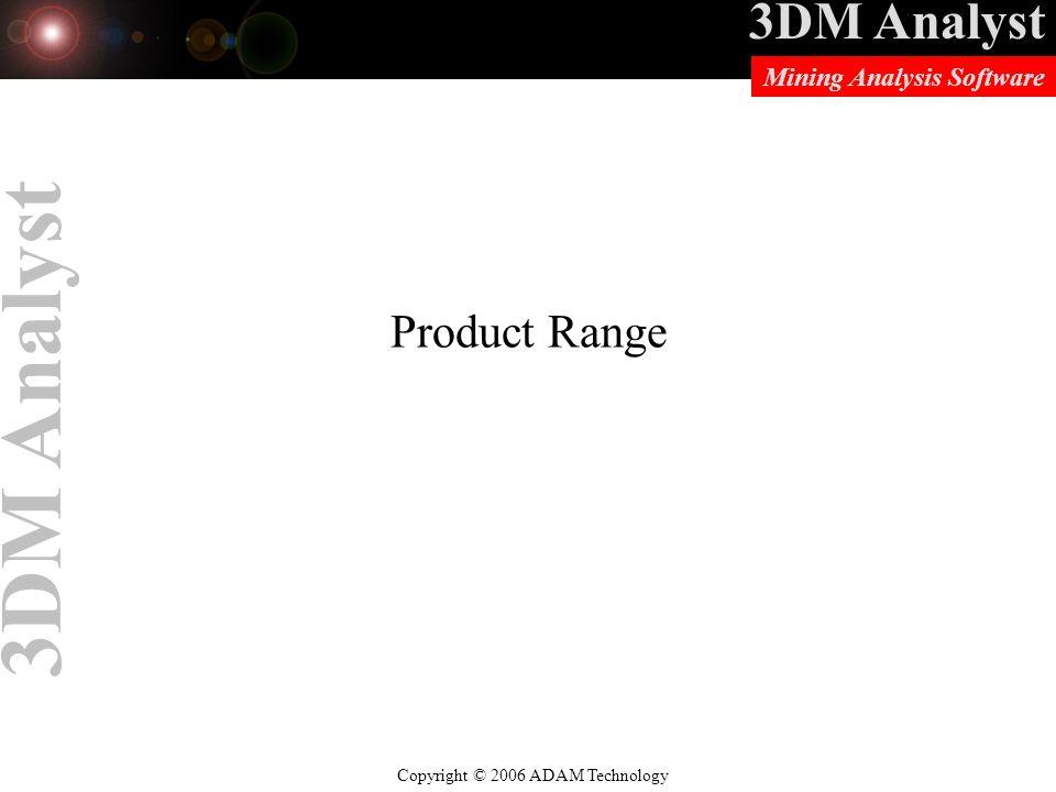 3DM Analyst Copyright © 2006 ADAM Technology Mining Analysis Software 3DM Analyst Product Range