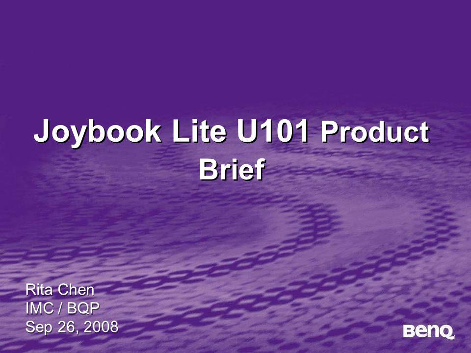 Joybook Lite U101 Product Brief Rita Chen IMC / BQP Sep 26, 2008 Rita Chen IMC / BQP Sep 26, 2008