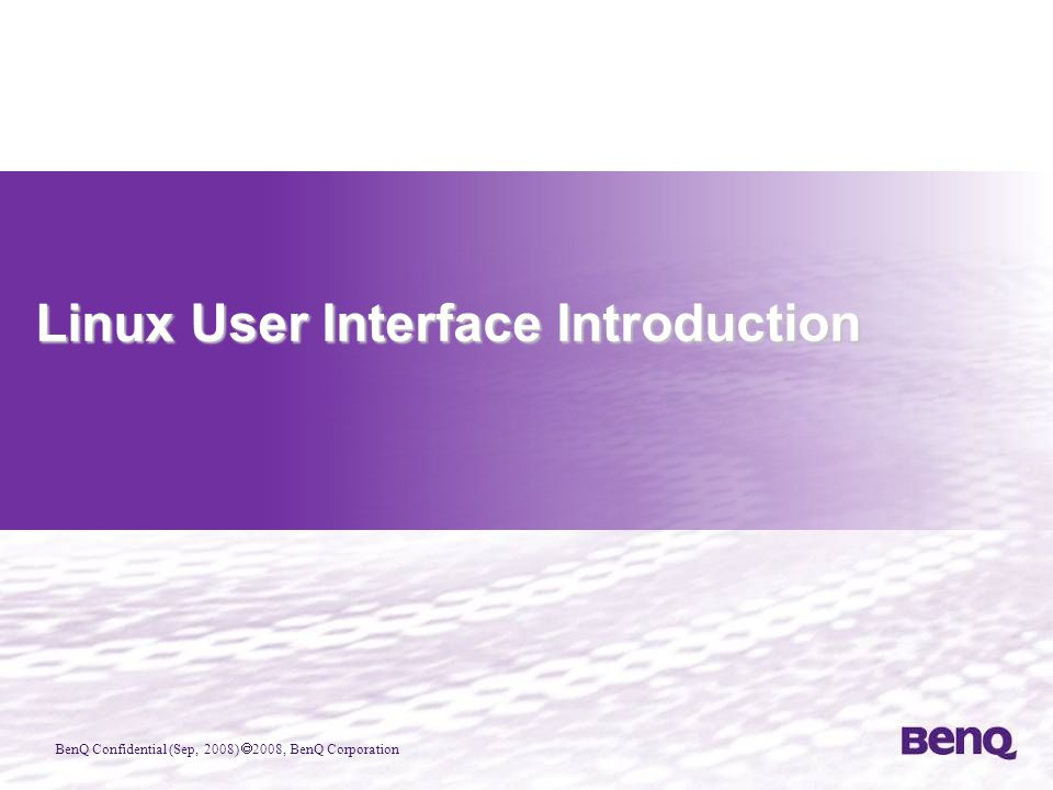 BenQ Confidential (Sep, 2008)  2008, BenQ Corporation Linux User Interface Introduction