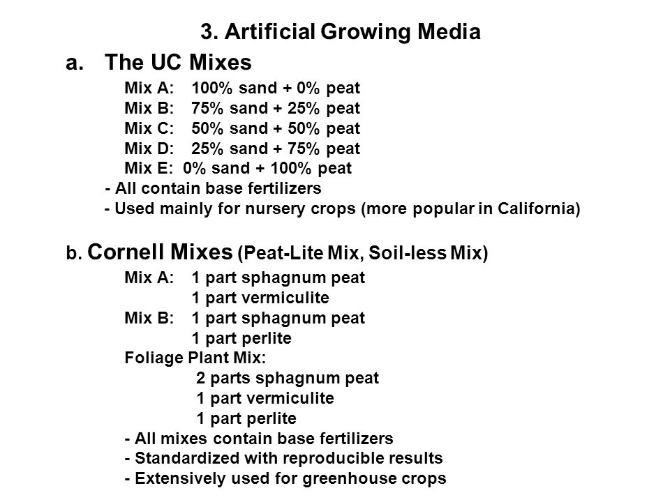 3. Artificial Growing Media a.The UC Mixes Mix A:100% sand + 0% peat Mix B:75% sand + 25% peat Mix C:50% sand + 50% peat Mix D:25% sand + 75% peat Mix