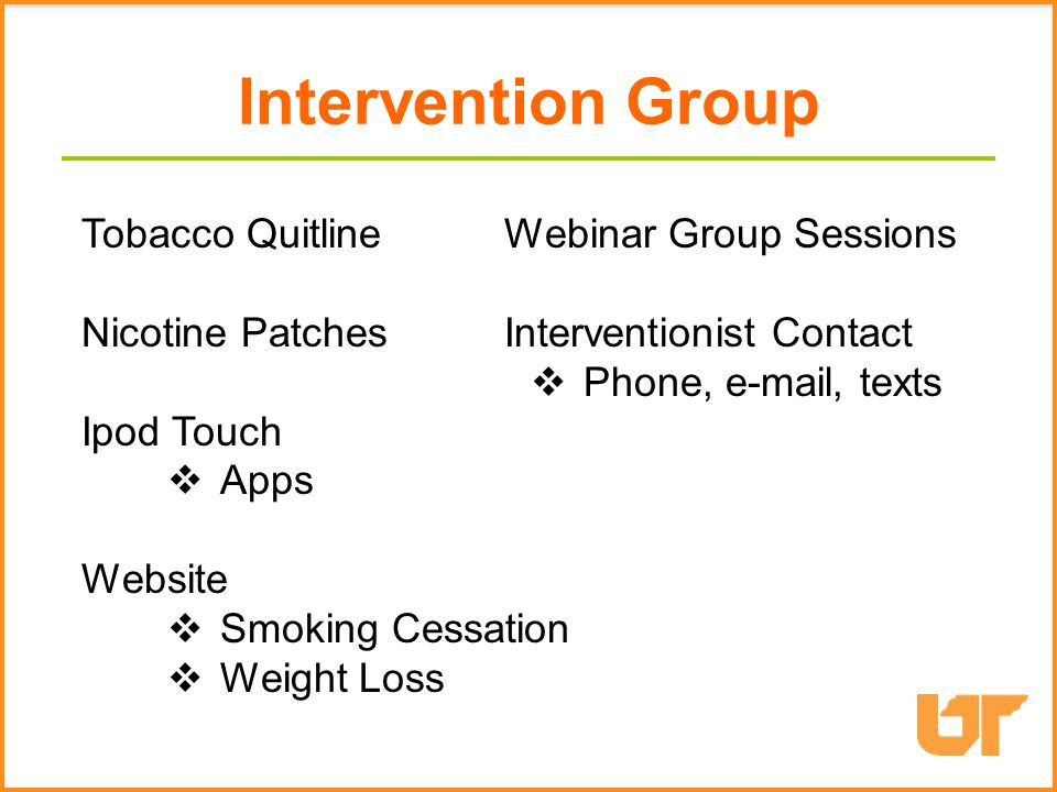 Tobacco QuitlineWebinar Group Sessions Nicotine PatchesInterventionist Contact  Phone, e-mail, texts Ipod Touch  Apps Website  Smoking Cessation  Weight Loss Intervention Group