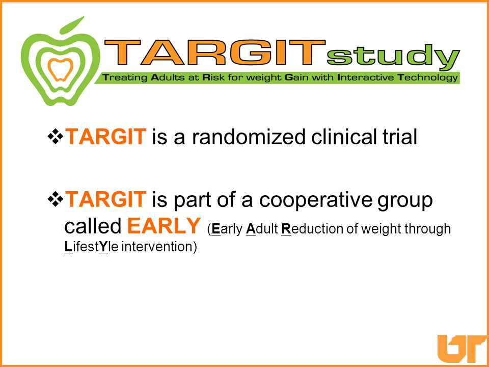  TARGIT is a randomized clinical trial  TARGIT is part of a cooperative group called EARLY (Early Adult Reduction of weight through LifestYle intervention)